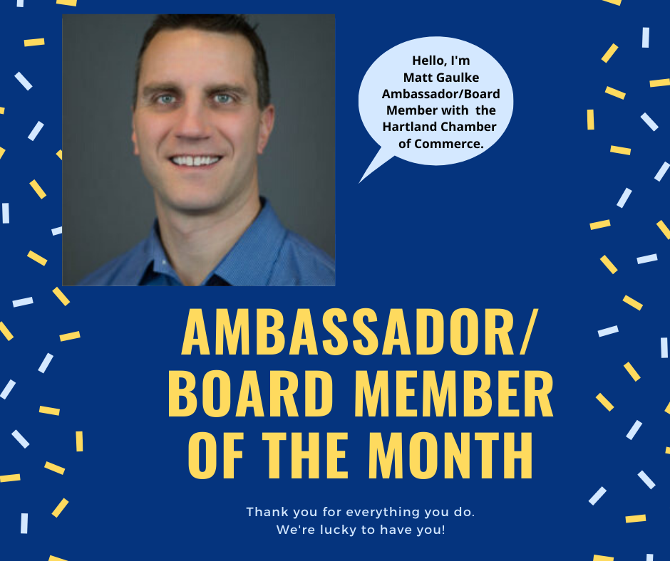 Please get to know our CHAMBER BOARD CHAIRMAN – MATT GAULKE! Matt not only serves as our BOARD CHAIR, but he also participates as one of our fantastic CHAMBER AMBASSADORS! He is a busy man and we are so grateful to have him as a part of the Hartland Chamber❤️
